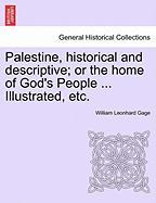 Palestine, Historical and Descriptive; Or the Home of God's People ... Illustrated, Etc.