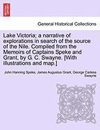 Lake Victoria; A Narrative of Explorations in Search of the Source of the Nile. Compiled from the Memoirs of Captains Speke and Grant, by G. C. Swayne