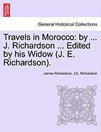 Travels in Morocco: By ... J. Richardson ... Edited by His Widow (J. E. Richardson). - Richardson, James; Richardson, J. E.