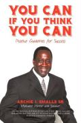 You Can If You Think You Can: Positive Guidelines for Success - Smalls Sr, Archie J.