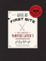 Love at First Bite: The Complete Vampire Lover's Cookbook