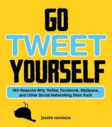 Go Tweet Yourself: 365 Reasons Why Twitter, Facebook, Myspace, and Other Social Networking Sites Suck