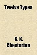 Twelve Types - Chesterton, G. K.