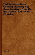 Thrilling Adventures - Guilding, Trapping, Big Game Hunting - From the Rio Grande to the Wilds of Maine - Lynch, V.; Day, Lewis