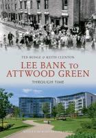 Lee Bank to Attwood Green Through Time - Rudge, Ted