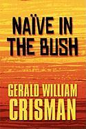 Naive in the Bush - Crisman, Gerald William