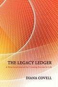 The Legacy Ledger: A Structured Journal for Creating Success in Life - Covell, Diana