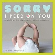 Sorry I Peed on You: And Other Heartwarming Letters to Mommy