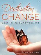 Destination ... Change: Journey to Empowerment