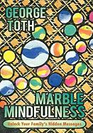 Marble Mindfulness: Unlock Your Family's Hidden Messages - Toth, George