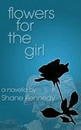 Flowers for the Girl - Kennedy, Shane