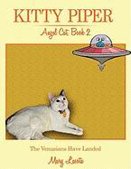 Kitty Piper, Angel Cat, Book 2: The Venusians Have Landed - Lasota, Mary