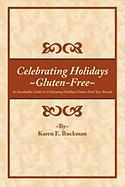 Celebrating Holidays ~Gluten-Free~: An Invaluable Guide to Celebrating Holidays Gluten-Free Year-Round