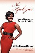 No Apologies: Powerful Lessons in Life, Love & Politics