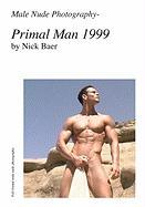 Male Nude Photography- Primal Man 1999 - Baer, Nick