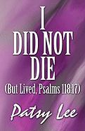 I Did Not Die: But Lived, Psalms 118:17 - Lee, Patsy