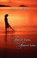 Forever Time, Forever Love - Watson, Brian R.