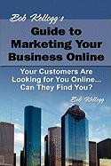 Bob Kellogg's Guide to Marketing Your Business Online