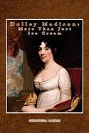 Dolley Madison: More Than Just Ice Cream - Lakkas, Chrisoula