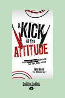 A Kick in the Attitude: An Energizing Approach to Recharge Your Team, Work, and Life (Large Print 16pt) - Glenn, Sam