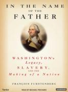 In the Name of the Father (Library Edition): Washington's Legacy, Slavery, and the Making of a Nation