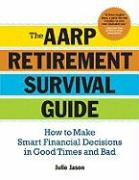 The AARP Retirement Survival Guide: How to Make Smart Financial Decisions in Good Times and Bad