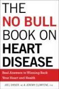 The No Bull Book on Heart Disease: Real Answers to Winning Back Your Heart and Health