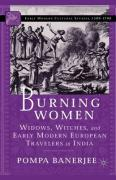 Burning Women: Widows, Witches, and Early Modern European Travelers in India (Early Modern Cultural Studies)
