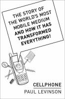 Cellphone: The Story of the World's Most Mobile Medium and How It Has Transformed Everything! - Levinson, Paul