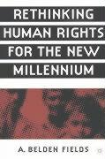 Rethinking Human Rights for the New Mill - Fields, A. Belden