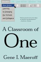 A Classroom of One: How Online Learning Is Changing Our Schools and Colleges - Maeroff, Gene I.