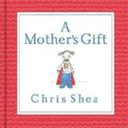 A Mother's Gift - Shea, Chris