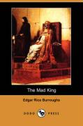 The Mad King (Dodo Press) - Burroughs, Edgar Rice