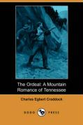 The Ordeal: A Mountain Romance of Tennessee (Dodo Press) - Craddock, Charles Egbert
