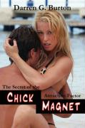 Chick Magnet: The Secret of the Attraction Factor - Burton, Darren G.