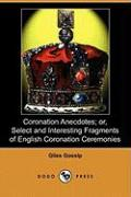 Coronation Anecdotes; Or, Select and Interesting Fragments of English Coronation Ceremonies (Dodo Press)