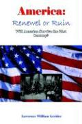 America: Renewal or Ruin Will America Survive the 21st Century?