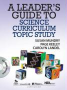 A Leader's Guide to Science Curriculum Topic Study - Landel, Carolyn; Mundry, Susan E.; Keeley, Page