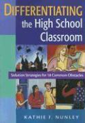 Differentiating the High School Classroom: Solution Strategies for 18 Common Obstacles - Nunley, Kathie F.
