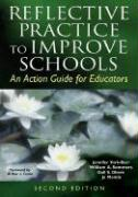 Reflective Practice to Improve Schools: An Action Guide for Educators