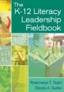 The K-12 Literacy Leadership Fieldbook - Taylor, Rosemarye T.; Gunter, Glenda A.