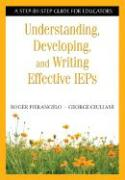 Understanding, Developing, and Writing Effective IEPs: A Step-By-Step Guide for Educators