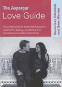 The Asperger Love Guide: A Practical Guide for Adults with Asperger's Syndrome to Seeking, Establishing and Maintaining Successful Relationship