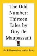 The Odd Number: Thirteen Tales by Guy de Maupassant - de Maupassant, Guy