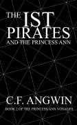 The Ist Pirates and the Princess Ann: Book 2 of the Princess Ann Voyages - Angwin, C. F.