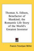 Thomas A. Edison, Benefactor of Mankind; The Romantic Life Story of the World's Greatest Inventor - Miller, Francis Trevelyan