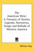 The American West: A Treasury of Stories, Legends, Narratives, Songs and Ballads of Western America