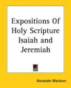 Expositions of Holy Scripture Isaiah and Jeremiah - MacLaren, Alexander