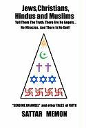Jews Christians Hindus and Muslims-Tell Them the Truth: There Are No Angels. . .No Miracles. and ..There Is No God!