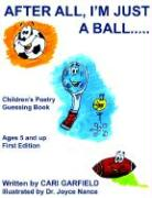 After All, I'm Just a Ball.....: Children's Poetry Guessing Book